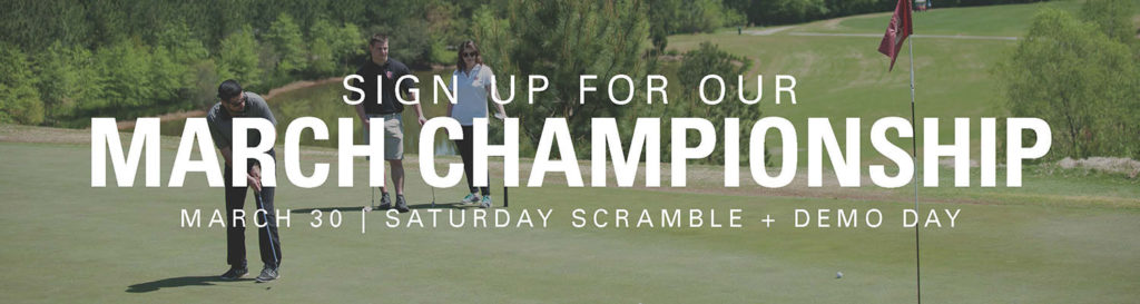Sign up for our March Championship: March 30, Saturday Scramble and Demo Day